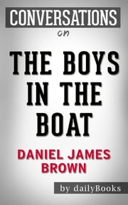 The Boys in the Boat: A Novel by Daniel James Brown | Conversation Starters ebook by Daily Books