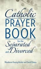 Catholic Prayer Book for the Separated and Divorced ebook by Woodeene Koenig-Bricker, David Dziena