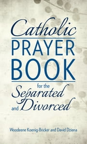 Catholic Prayer Book for the Separated and Divorced ebook by Woodeene Koenig-Bricker,David Dziena