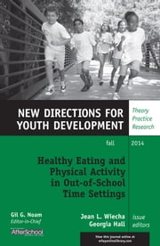 Healthy Eating and Physical Activity in Out-of-School Time Settings - New Directions for Youth Development, Number 143 ebook by Jean L. Wiecha,Georgia Hall