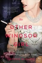 The Other Windsor Girl - A Novel of Princess Margaret, Royal Rebel ebook by Georgie Blalock