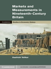 Markets and Measurements in Nineteenth-Century Britain ebook by Dr Aashish Velkar