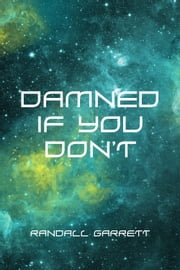 Damned If You Don't ebook by Randall Garrett