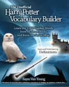 The Unofficial Harry Potter Vocabulary Builder ebook by Sayre Van Young