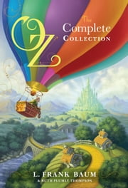 Oz, the Complete Collection - Oz, the Complete Collection, Volume 1; Oz, the Complete Collection, Volume 2; Oz, the Complete Collection, Volume 3; Oz, the Complete Collection, Volume 4; Oz, the Complete Collection, Volume 5 ebook by L. Frank Baum