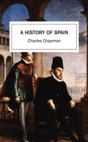 A History of Spain ebook by Charles Chapman