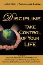 Discipline - Take Control of Your Life ebook by Harris Kern & Adriana Ace Castle