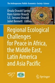 Regional Ecological Challenges for Peace in Africa, the Middle East, Latin America and Asia Pacific ebook by Úrsula Oswald Spring,Hans Günter Brauch,Serena Eréndira Serrano Oswald,Juliet Bennett