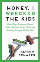Honey, I Wrecked The Kids ebook by Alyson Schafer