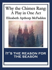 Why the Chimes Rang: - A Play in One Act ebook by Elizabeth Apthorp McFadden