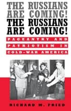 The Russians Are Coming! The Russians Are Coming! ebook by Richard M. Fried