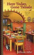 Here Today, Gone Tamale - A Taste of Texas Mystery ebook by Rebecca Adler