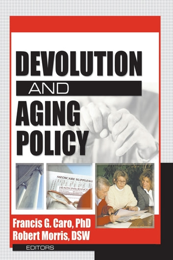 Devolution and Aging Policy ebook by Francis G Caro,Robert Morris *Deceased*