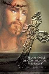 """Devotional of Communion Messages"" ebook by Bruce Allyn Cohen"