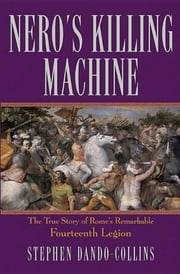 Nero's Killing Machine - The True Story of Rome's Remarkable 14th Legion ebook by Stephen Dando-Collins