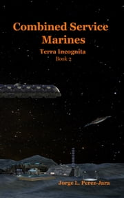 Combined Service Marines: Terra Incognita ebook by Jorge Perez-Jara