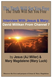 Interview with Jesus & Mary: David Millikan from Channel 7 ebook by Jesus (AJ Miller),Mary Magdalene (Mary Luck)