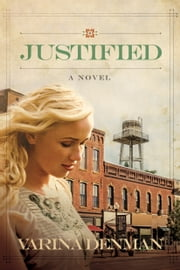 Justified - A Novel ebook by Varina Denman