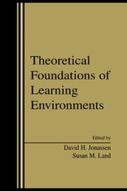 Theoretical Foundations of Learning Environments ebook by Jonassen, David H.