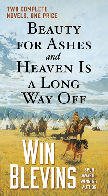 Beauty for Ashes and Heaven Is a Long Way Off - Two Complete Novels ebook by Win Blevins