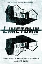 Limetown - The Prequel to the #1 Podcast ebook by Cote Smith, Zack Akers, Skip Bronkie