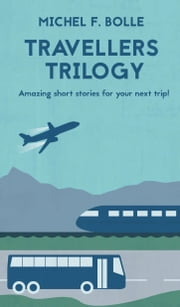 TRAVELLERS TRILOGY - Amazing short stories for your next trip! ebook by Michel F. Bolle
