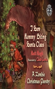 I Saw Mommy Biting Santa Claus - A Zombie Christmas Parody ebook by Matt Mogk,Chad Lewis