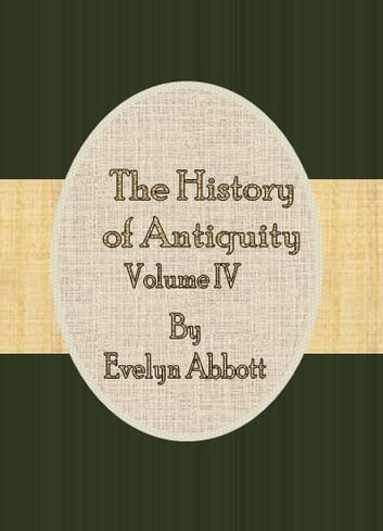 The History of Antiquity: Vol.IV ebook by Evelyn Abbott