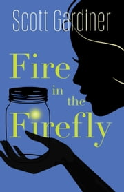 Fire in the Firefly ebook by Scott Gardiner