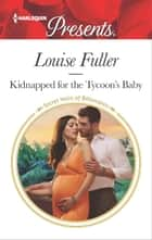 Kidnapped for the Tycoon's Baby - A Secret Baby Romance eBook by Louise Fuller