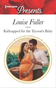 Kidnapped for the Tycoon's Baby - A Secret Baby Romance ekitaplar by Louise Fuller