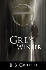 Grey Winter - The Tournament, #2 ebook by B. B. Griffith