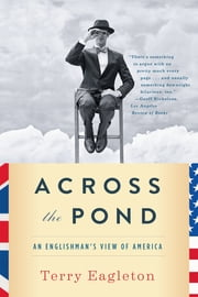 Across the Pond: An Englishman's View of America ebook by Terry Eagleton