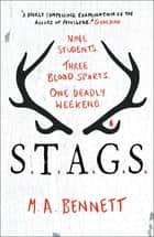 STAGS - Nine students. Three blood sports. One deadly weekend. ebook by M A Bennett
