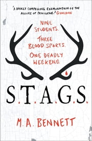 STAGS - Nine students. Three blood sports. One deadly weekend. 電子書 by M A Bennett