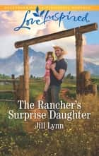 The Rancher's Surprise Daughter ebook by Jill Lynn