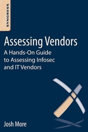 Assessing Vendors - A Hands-On Guide to Assessing Infosec and IT Vendors ebook by Josh More