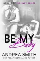 Be My Baby ebook by Andrea Smith