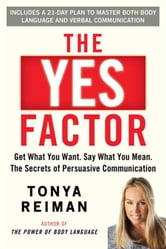 The Yes Factor - Get What You Want. Say What You Mean. ebook by Tonya Reiman
