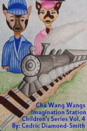 Cha Wang Wangs: Imagination Station Children's Series Vol. 4 ebook by Goldilox
