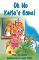 Oh No Katie's Gone ! ebook by Valerie Glasser