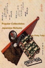 Popular Collectibles: Japanese Netsuke ebook by Pinky Toky