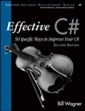 Effective C# (Covers C# 4.0) - 50 Specific Ways to Improve Your C# ebook by Bill Wagner