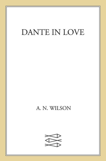 Dante in Love - A Biography eBook by A. N. Wilson