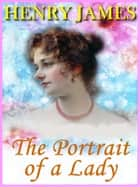 The Portrait of a Lady (Vol. I & II) ebook by Henry James