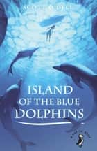 Island of the Blue Dolphins ebook by Scott O'Dell
