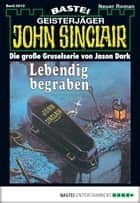 John Sinclair - Folge 0012 - Lebendig begraben (2. Teil) ebook by Jason Dark