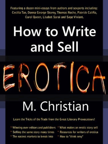 HOW TO WRITE AND SELL EROTICA - TIPS OF THE TRADE FROM A LITERARY STREETWALKER ebook by M.CHRISTIAN