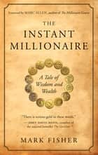 The Instant Millionaire - A Tale of Wisdom and Wealth ebook by Mark Fisher