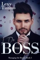 I Do the Boss - Managing the Bosses Series, #5 ebook by
